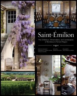 Saint-Émilion The Châteaux, Winemakers, and Landscapes of Bordeaux's Famed Wine Region