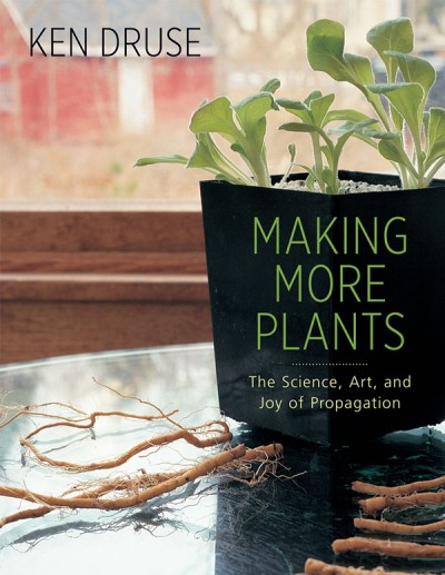 Making More Plants The Science, Art, and Joy of Propagation