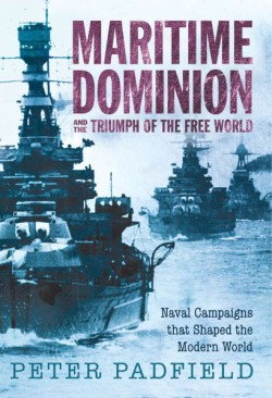 Maritime Dominion Naval Campaigns that Shaped the Modern World