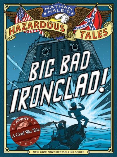 Big Bad Ironclad! (Nathan Hale's Hazardous Tales #2) A Civil War Tale