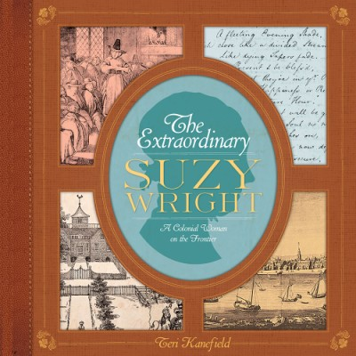 Extraordinary Suzy Wright A Colonial Woman on the Frontier