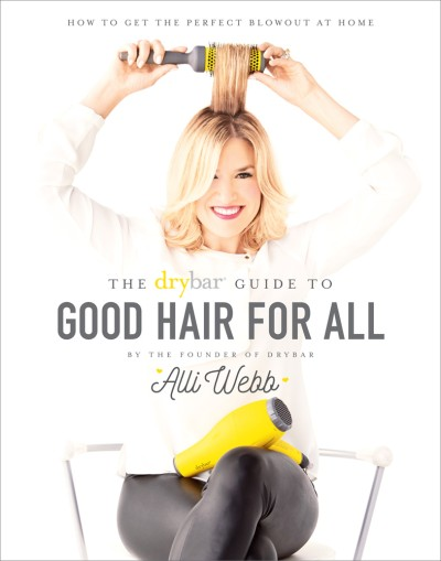 Drybar Guide to Good Hair for All How to Get the Perfect Blowout at Home