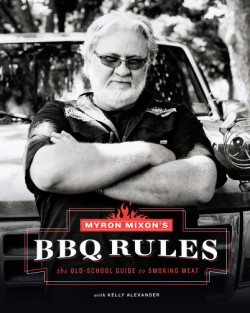 Myron Mixon's BBQ Rules The Old-School Guide to Smoking Meat