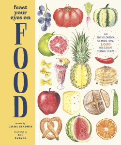 Feast Your Eyes on Food An Encyclopedia of More than 1,000 Delicious Things to Eat
