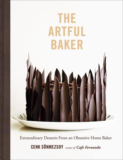 Artful Baker Extraordinary Desserts From an Obsessive Home Baker