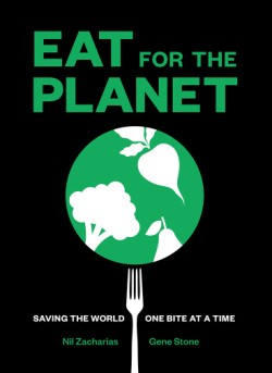 Eat for the Planet Saving the World One Bite at a Time