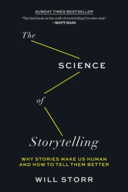 Science of Storytelling Why Stories Make Us Human and How to Tell Them Better