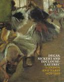 Degas, Sickert and Toulouse-Lautrec London and Paris 1870-1910