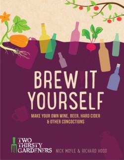 Brew It Yourself Make Your Own Wine, Beer, Cider & Other Concoctions