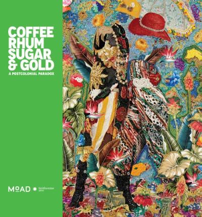 Coffee, Rhum, Sugar & Gold A Postcolonial Paradox