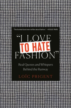 I Love to Hate Fashion Real Quotes and Whispers Behind the Runway