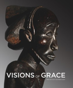 Visions of Grace 100 African Masterpieces from the Collection of Daniel and Marian Malcolm