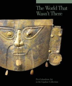 World That Wasn't There Pre-Columbian Art in the Ligabue Collection