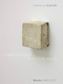 I Have Longed to Move Away Lawrence Carroll, Works 1985–2017