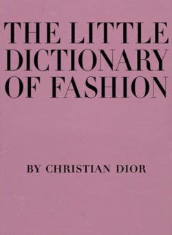 Little Dictionary of Fashion A Guide to Dress Sense for Every Woman