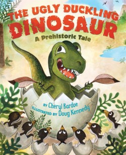 Ugly Duckling Dinosaur A Prehistoric Tale