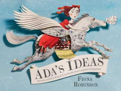 Ada's Ideas The Story of Ada Lovelace, the World's First Computer Programmer