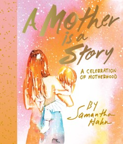 Mother Is a Story A Celebration of Motherhood