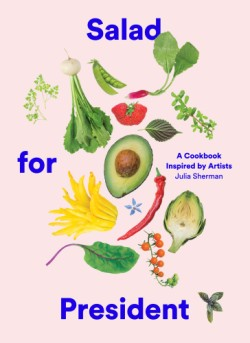Salad for President A Cookbook Inspired by Artists