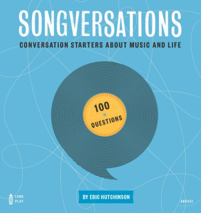 Songversations Conversation Starters about Music and Life (100 Questions)