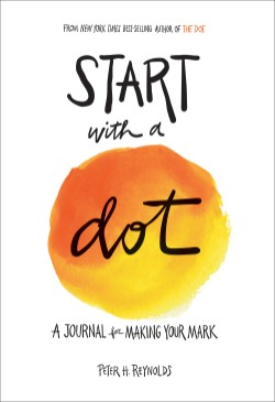 Start with a Dot (Guided Journal) A Journal for Making Your Mark