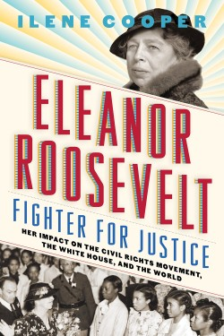 Eleanor Roosevelt, Fighter for Justice Her Impact on the Civil Rights Movement, the White House, and the World