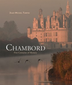 Chambord Five Centuries of Mystery