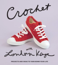 Crochet with London Kaye Projects and Ideas to Yarn Bomb Your Life