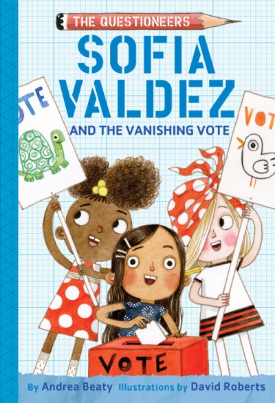Sofia Valdez and the Vanishing Vote The Questioneers Book #4