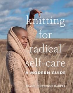Knitting for Radical Self-Care A Modern Guide