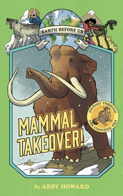 Mammal Takeover! (Earth Before Us #3) Journey through the Cenozoic Era