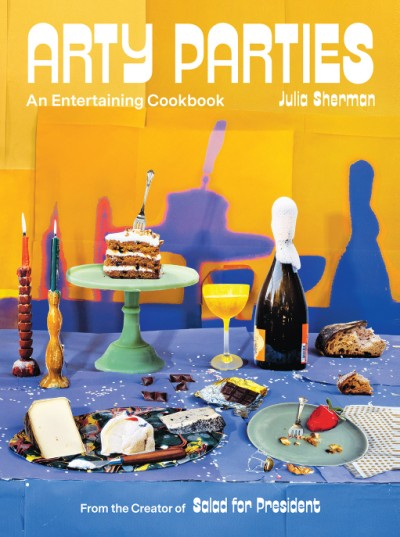 Arty Parties An Entertaining Cookbook from the Creator of Salad for President