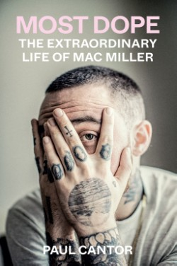 Most Dope The Extraordinary Life of Mac Miller
