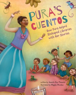 Pura's Cuentos How Pura Belpré Reshaped Libraries with Her Stories
