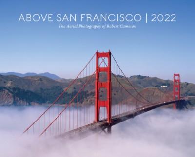 Above San Francisco 2022 Wall Calendar The Aerial Photography of Robert Cameron