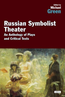 Russian Symbolist Theater An Anthology of Plays and Critical Texts