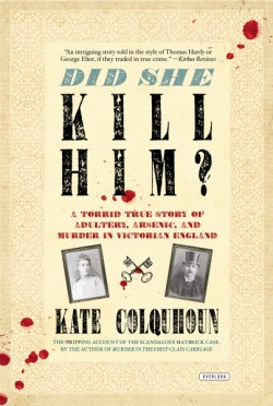 Did She Kill Him? A Victorian Tale of Deception, Adultery, and Arsenic