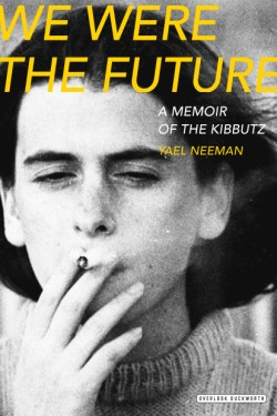 We Were The Future A Memoir of the Kibbutz
