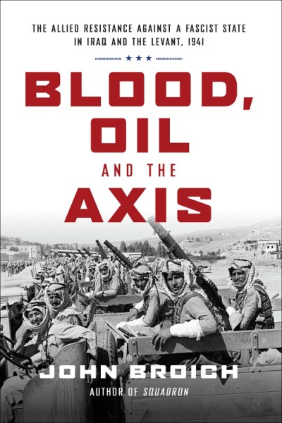 Blood, Oil and the Axis The Allied Resistance Against a Fascist State in Iraq and the Levant, 1941