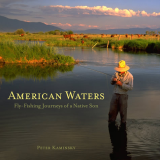 American Waters Fly-Fishing Journeys of a Native Son