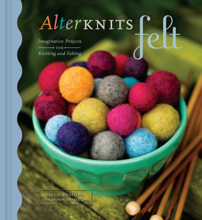 AlterKnits Felt Imaginative Projects for Knitting & Felting
