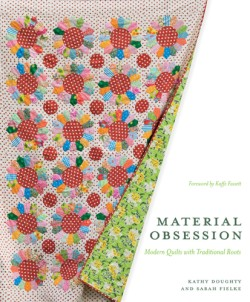 Material Obsession Modern Quilts with Traditional Roots