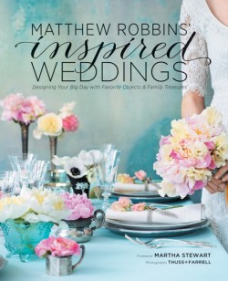 Matthew Robbins' Inspired Weddings Designing Your Big Day with Favorite Objects and Family Treasures