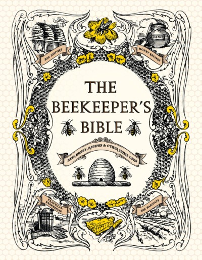 Beekeeper's Bible Bees, Honey, Recipes & Other Home Uses