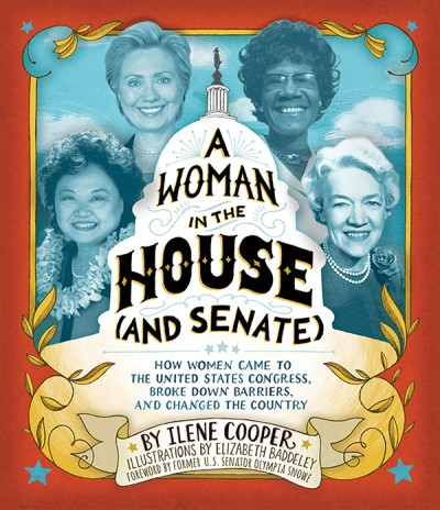 Woman in the House (and Senate) How Women Came to the United States Congress, Broke Down Barriers, and Changed the Country