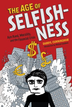 Age of Selfishness Ayn Rand, Morality, and the Financial Crisis
