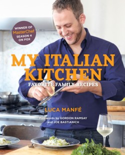 My Italian Kitchen Favorite Family Recipes from the Winner of MasterChef Season 4 on FOX