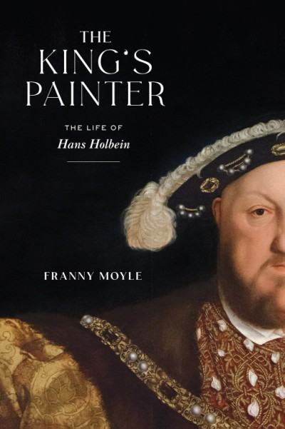 King's Painter The Life of Hans Holbein