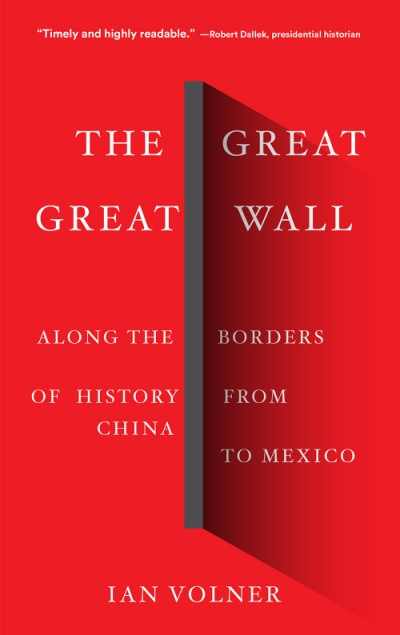 Great Great Wall Along the Borders of History from China to Mexico