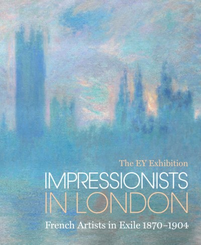 Impressionists in London French Artists in Exile (1870-1904): The EY Exhibition